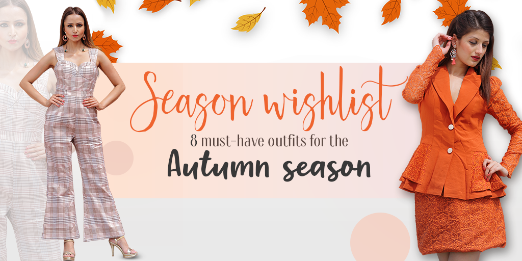 Season wishlist- 8 must-have outfits for the autumn season